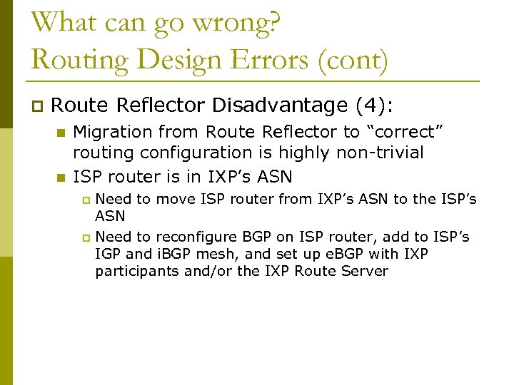 What can go wrong? Routing Design Errors (cont) p Route Reflector Disadvantage (4): n
