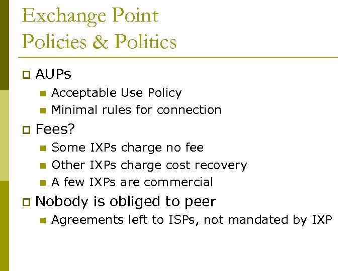 Exchange Point Policies & Politics p AUPs n n p Fees? n n n