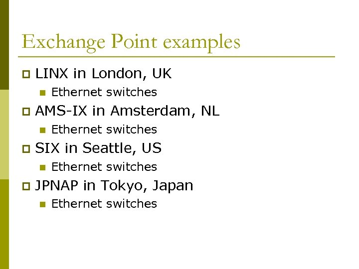 Exchange Point examples p LINX in London, UK n p AMS-IX in Amsterdam, NL