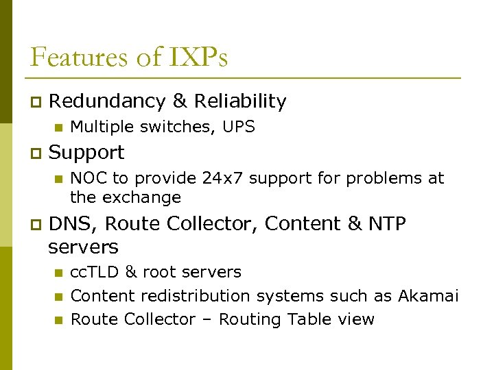 Features of IXPs p Redundancy & Reliability n p Support n p Multiple switches,
