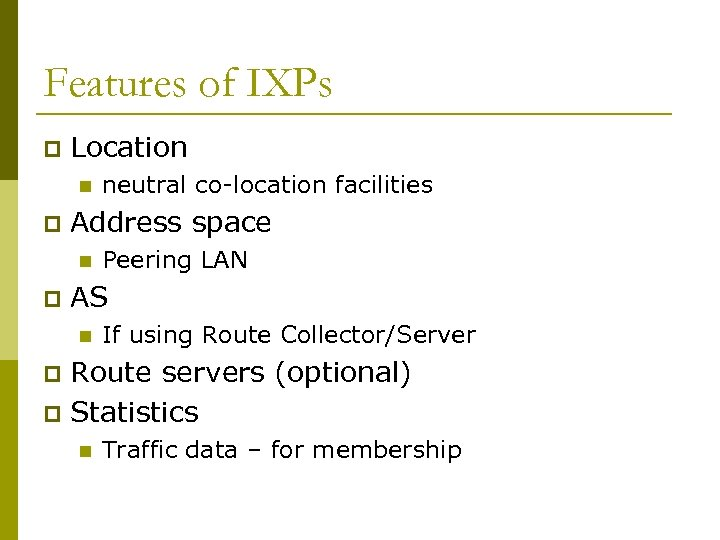 Features of IXPs p Location n p Address space n p neutral co-location facilities