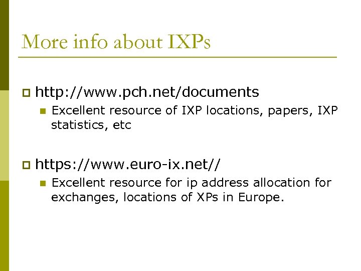 More info about IXPs p http: //www. pch. net/documents n p Excellent resource of