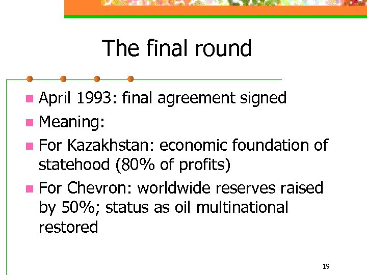 The final round April 1993: final agreement signed n Meaning: n For Kazakhstan: economic