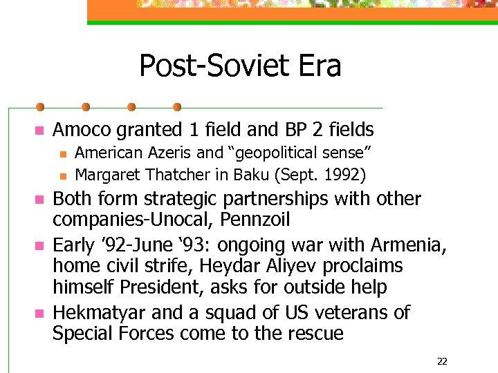 Post-Soviet Era n Amoco granted 1 field and BP 2 fields n n n