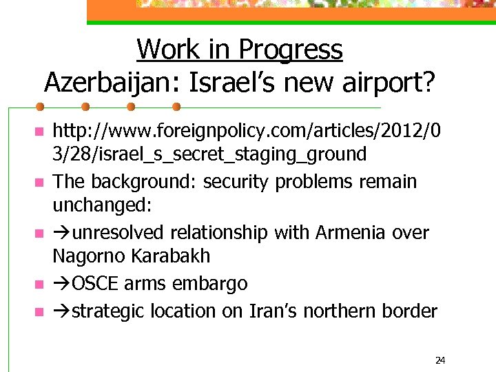 Work in Progress Azerbaijan: Israel's new airport? n n n http: //www. foreignpolicy. com/articles/2012/0