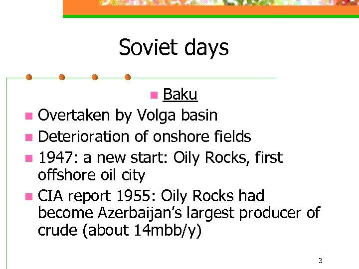 Soviet days Baku n Overtaken by Volga basin n Deterioration of onshore fields n