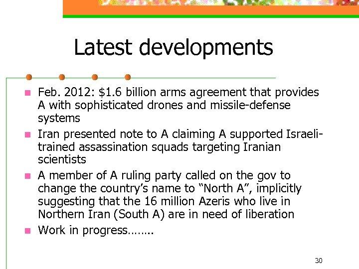 Latest developments n n Feb. 2012: $1. 6 billion arms agreement that provides A