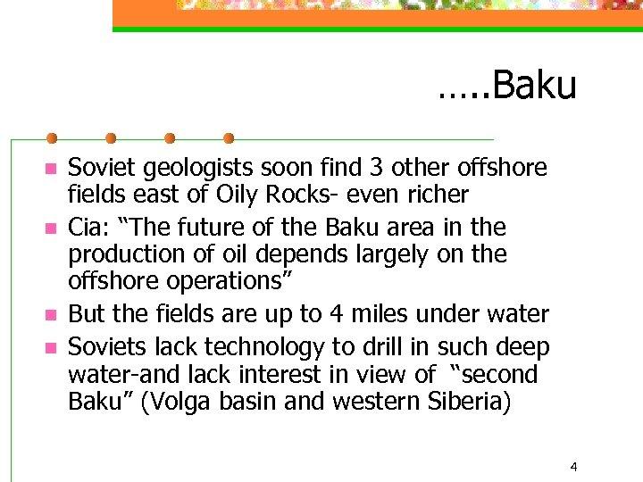 …. . Baku n n Soviet geologists soon find 3 other offshore fields east