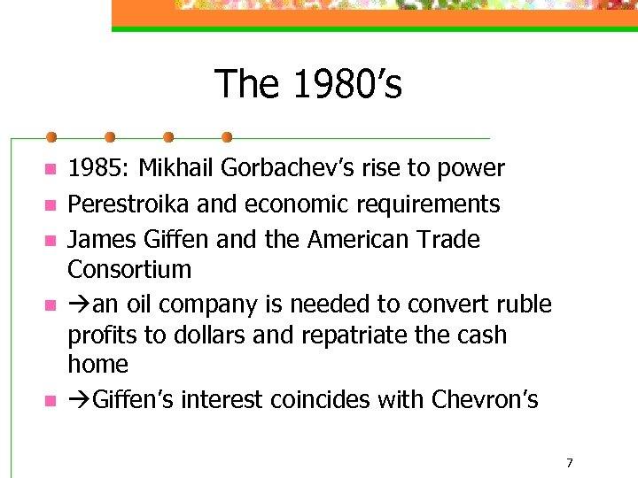 The 1980's n n n 1985: Mikhail Gorbachev's rise to power Perestroika and economic