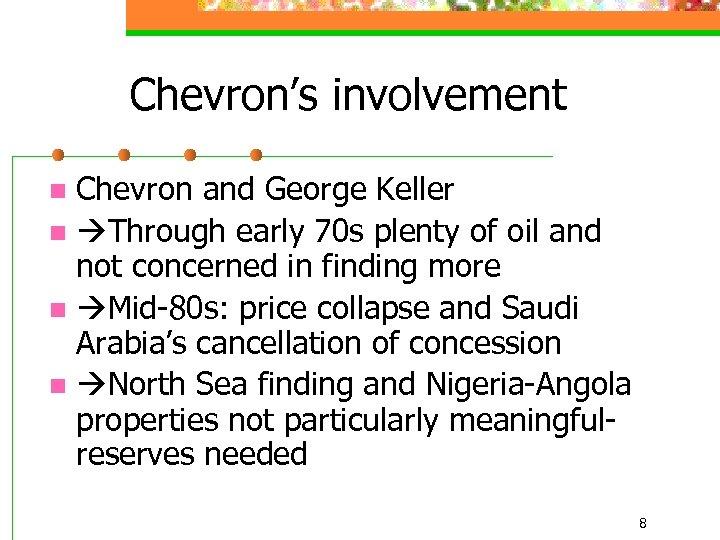 Chevron's involvement Chevron and George Keller n Through early 70 s plenty of oil