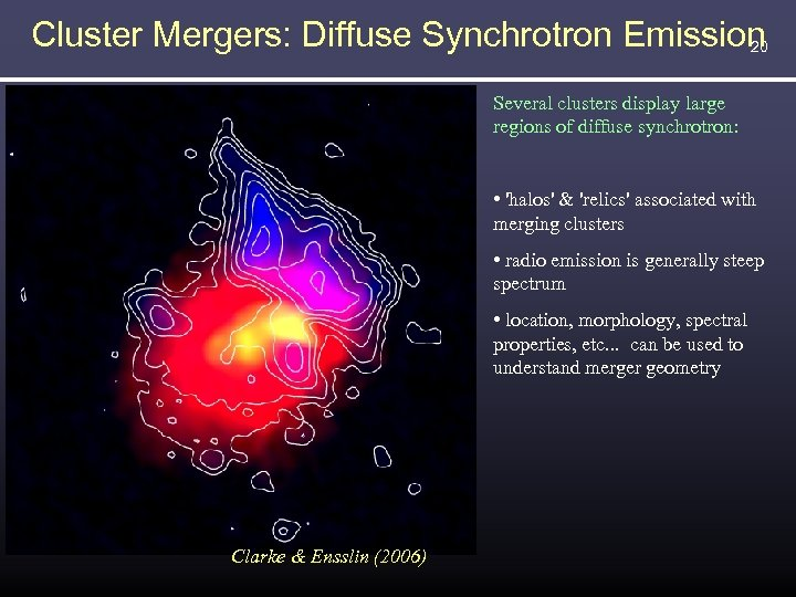 Cluster Mergers: Diffuse Synchrotron Emission 20 Abell 2256 Several clusters display large regions of