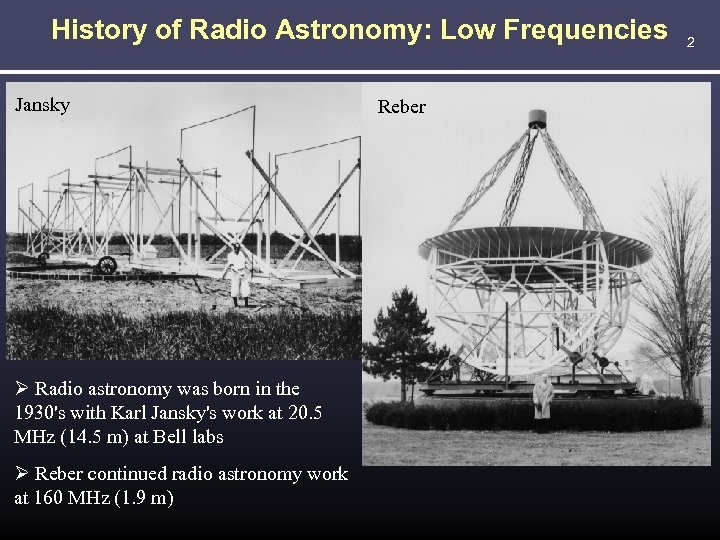 History of Radio Astronomy: Low Frequencies Jansky Radio astronomy was born in the 1930's