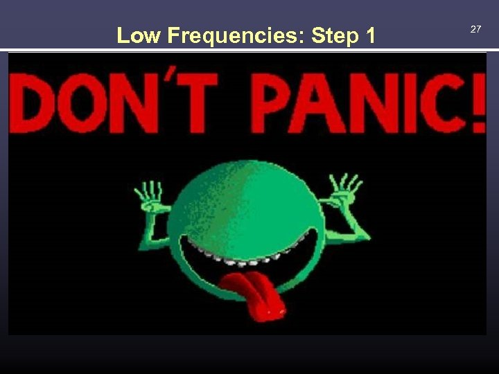 Low Frequencies: Step 1 27