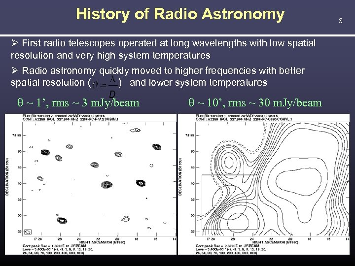 History of Radio Astronomy First radio telescopes operated at long wavelengths with low spatial