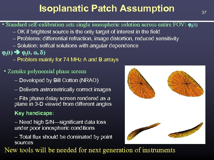 Isoplanatic Patch Assumption • Standard self-calibration sets single ionospheric solution across entire FOV: i(t)