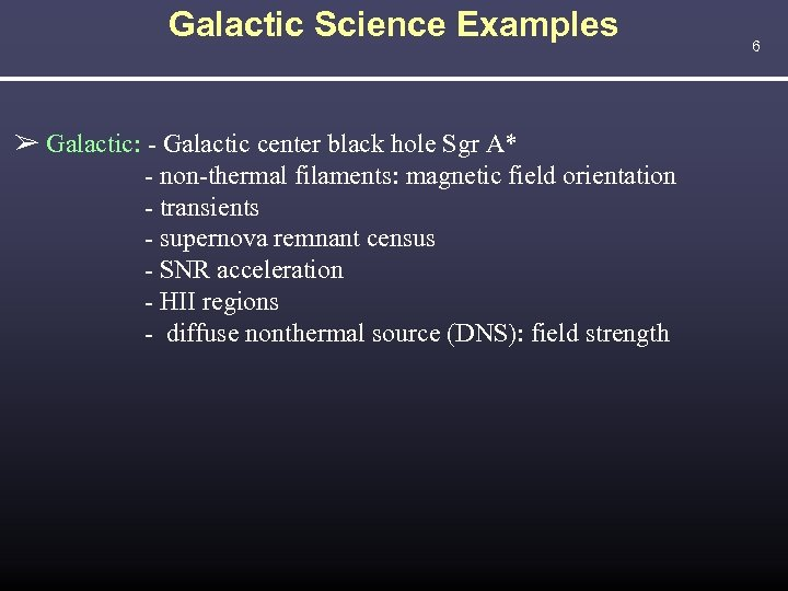 Galactic Science Examples ➢ Galactic: - Galactic center black hole Sgr A* - non-thermal