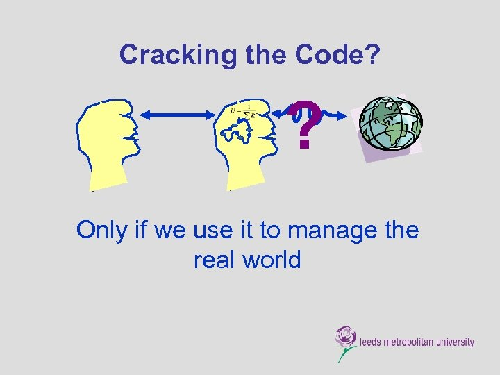 Cracking the Code? ? Only if we use it to manage the real world