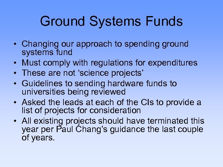Ground Systems Funds • Changing our approach to spending ground systems fund • Must