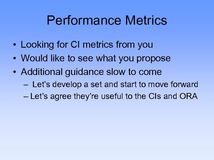 Performance Metrics • Looking for CI metrics from you • Would like to see