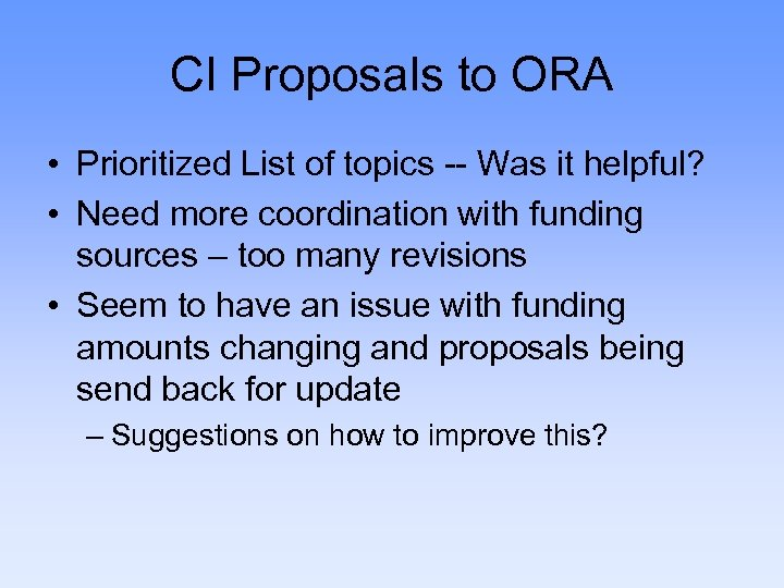 CI Proposals to ORA • Prioritized List of topics -- Was it helpful? •