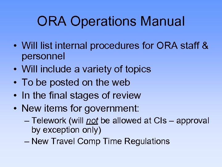 ORA Operations Manual • Will list internal procedures for ORA staff & personnel •