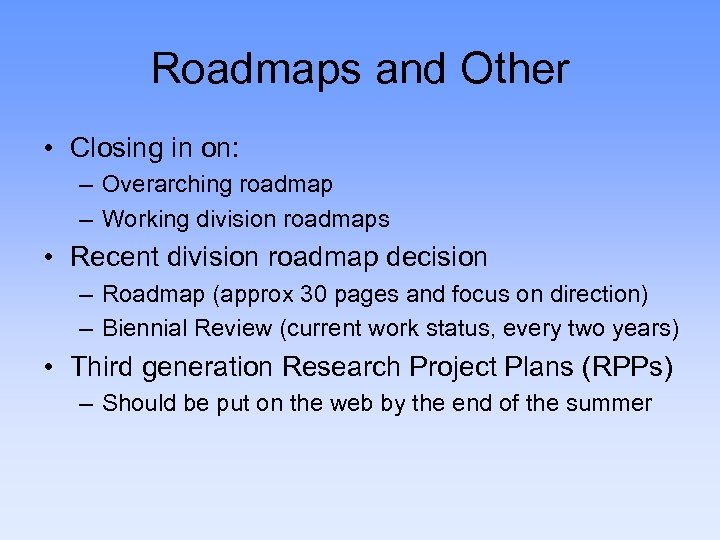 Roadmaps and Other • Closing in on: – Overarching roadmap – Working division roadmaps