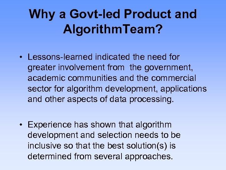Why a Govt-led Product and Algorithm. Team? • Lessons-learned indicated the need for greater