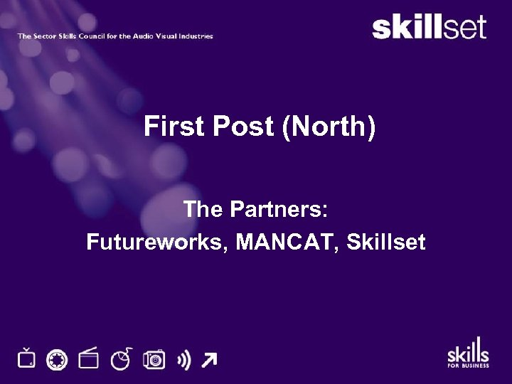 First Post (North) The Partners: Futureworks, MANCAT, Skillset