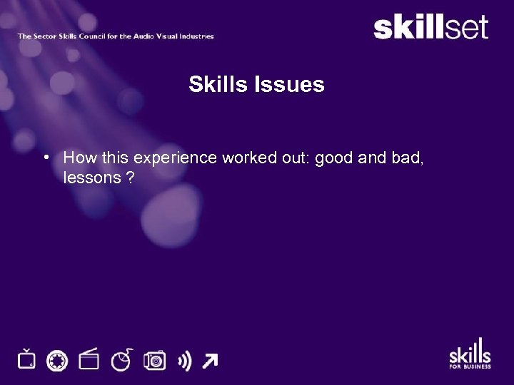 Skills Issues • How this experience worked out: good and bad, lessons ?