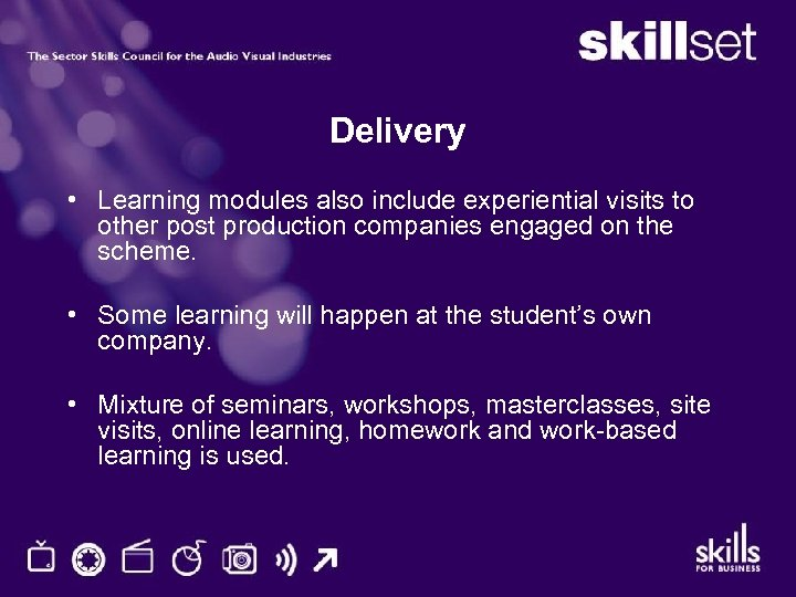 Delivery • Learning modules also include experiential visits to other post production companies engaged