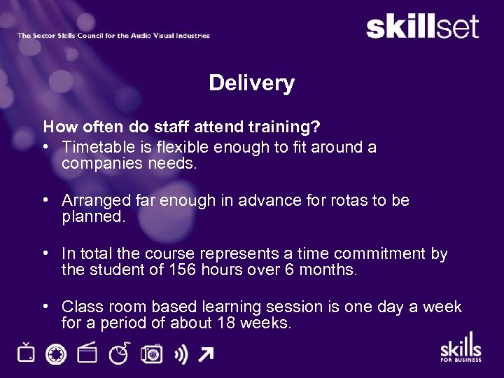 Delivery How often do staff attend training? • Timetable is flexible enough to fit