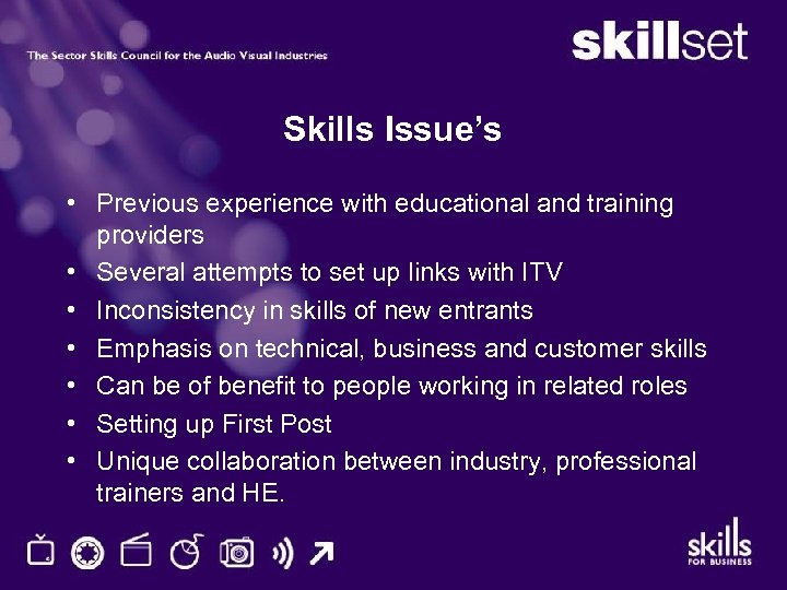 Skills Issue's • Previous experience with educational and training providers • Several attempts to