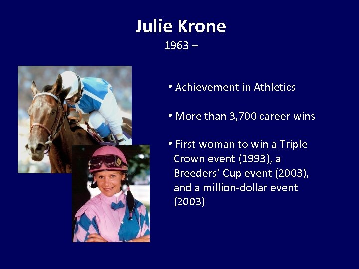Julie Krone 1963 – • Achievement in Athletics • More than 3, 700 career