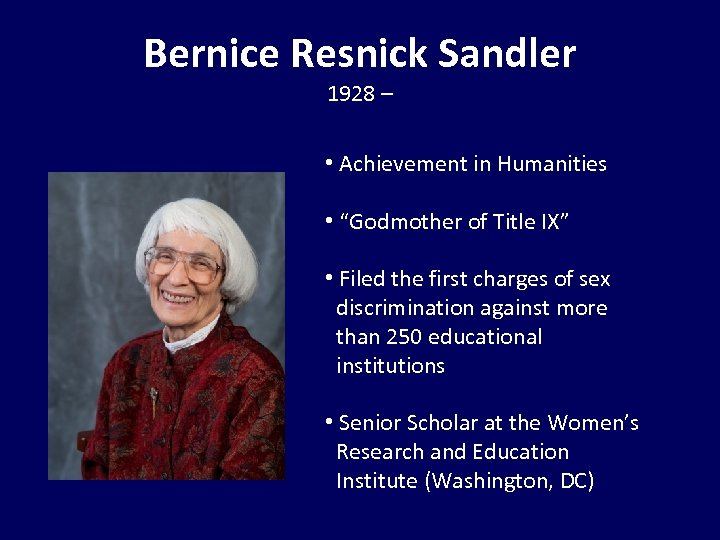 "Bernice Resnick Sandler 1928 – • Achievement in Humanities • ""Godmother of Title IX"""
