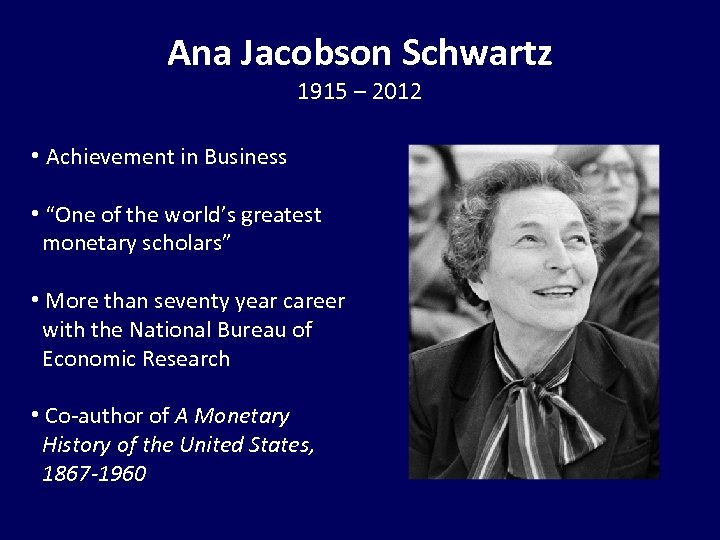 "Ana Jacobson Schwartz 1915 – 2012 • Achievement in Business • ""One of the"