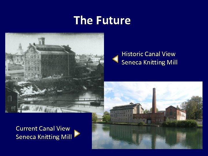 The Future Historic Canal View Seneca Knitting Mill Current Canal View Seneca Knitting Mill
