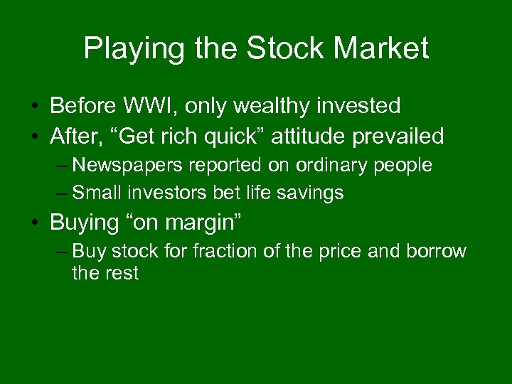 "Playing the Stock Market • Before WWI, only wealthy invested • After, ""Get rich"