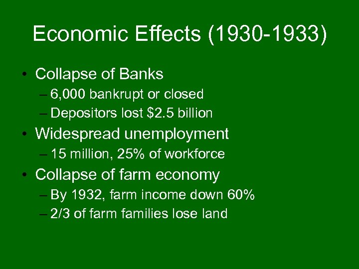 Economic Effects (1930 -1933) • Collapse of Banks – 6, 000 bankrupt or closed