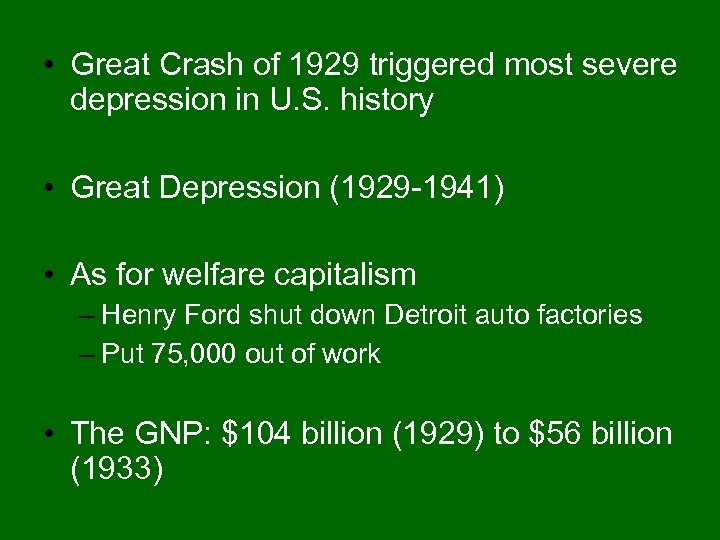 • Great Crash of 1929 triggered most severe depression in U. S. history