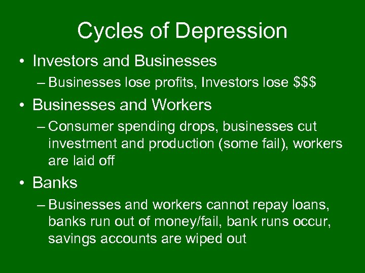 Cycles of Depression • Investors and Businesses – Businesses lose profits, Investors lose $$$