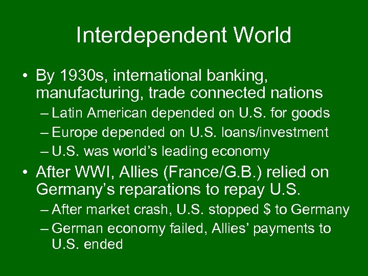Interdependent World • By 1930 s, international banking, manufacturing, trade connected nations – Latin