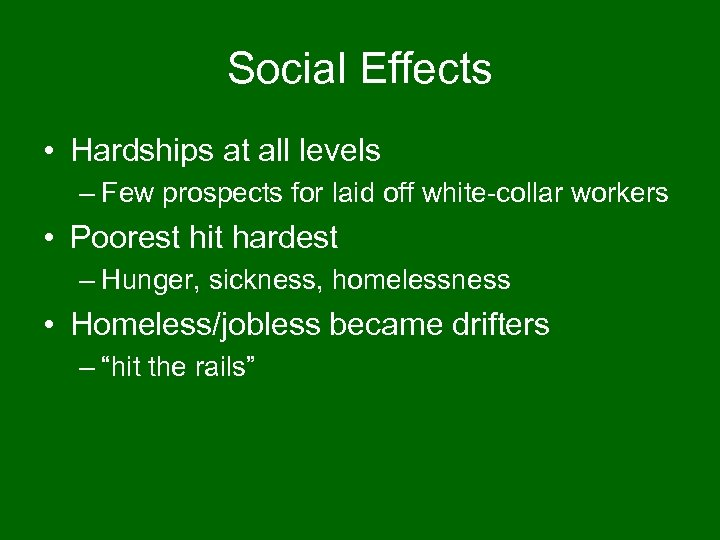 Social Effects • Hardships at all levels – Few prospects for laid off white-collar
