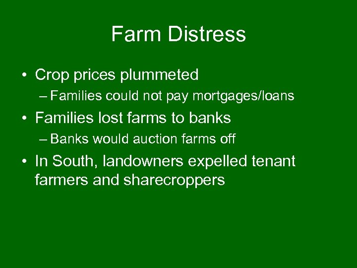Farm Distress • Crop prices plummeted – Families could not pay mortgages/loans • Families