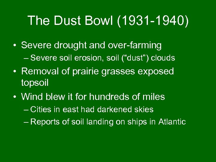 The Dust Bowl (1931 -1940) • Severe drought and over-farming – Severe soil erosion,