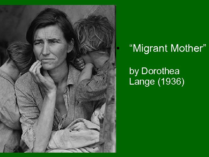 "• ""Migrant Mother"" by Dorothea Lange (1936)"