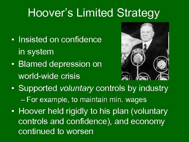 Hoover's Limited Strategy • Insisted on confidence in system • Blamed depression on world-wide