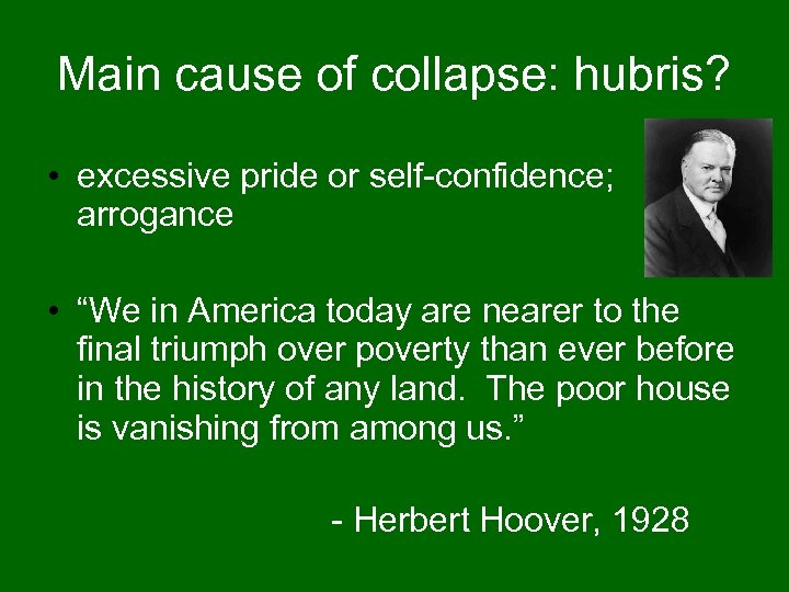 "Main cause of collapse: hubris? • excessive pride or self-confidence; arrogance • ""We in"