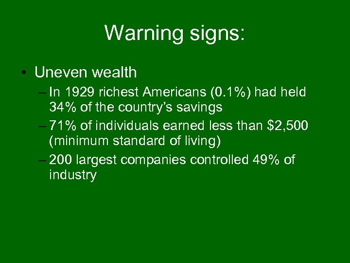 Warning signs: • Uneven wealth – In 1929 richest Americans (0. 1%) had held