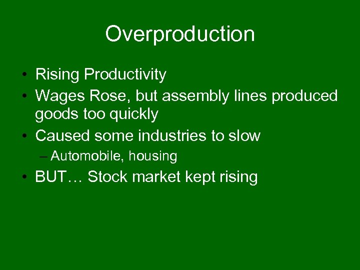 Overproduction • Rising Productivity • Wages Rose, but assembly lines produced goods too quickly