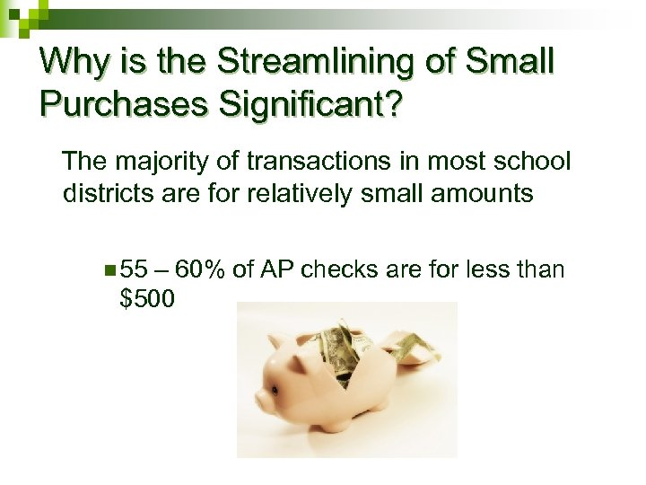 Why is the Streamlining of Small Purchases Significant? The majority of transactions in most